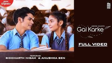 GAL KARKE - Asees Kaur | Siddharth Nigam | Anushka Sen | Gaana Originals | Latest Punjabi Song 2019
