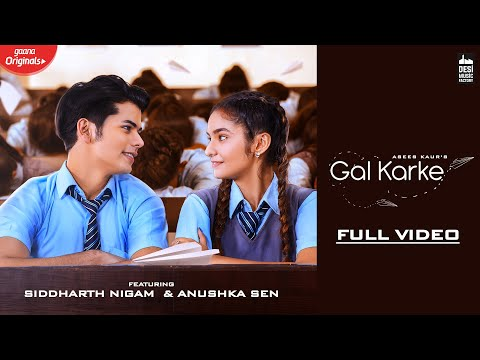 GAL KARKE - Asees Kaur | Siddharth Nigam | Anushka Sen | Gaana Originals | Latest Punjabi Song 2019