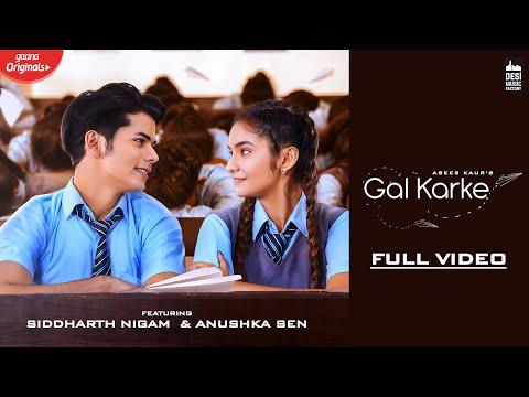 GAL KARKE - Asees Kaur | Siddharth Nigam | Anushka Sen | Babbu| Anshul Garg | Latest Punjabi Song