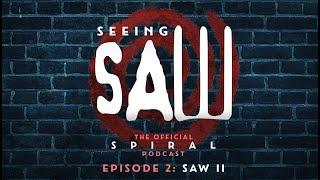 Seeing Saw: The Official Spiral Podcast - 'Episode 2 - SAW II   There will be blood'