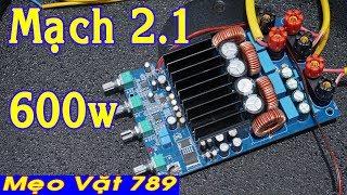 Mạch tăng âm 2.1 600W - 300W Sub + 150W x 2 kênh L/R ( Zalo 01655 774 789)