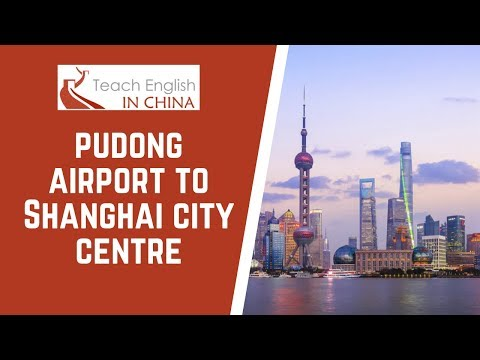 How to Get From Pudong Airport to Shanghai City Centre