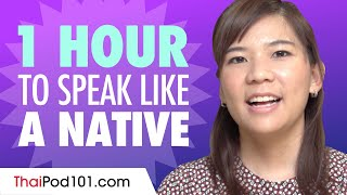 Do You Have 1 Hour? You Can Speak Like a Native Thai Speaker