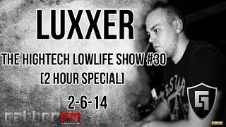 Luxxer @ Gabber.FM- The Hightech Lowlife Show #30 [2 Hour Special] (2-6-14)