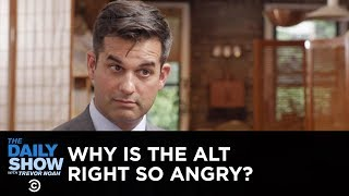 Why Is the Alt-Right So Angry?   The Daily Show