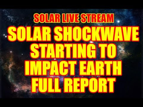 "SOLAR SHOCKWAVE ""LIVE STREAM"" FULL REPORT - IMPACTING EARTH!"
