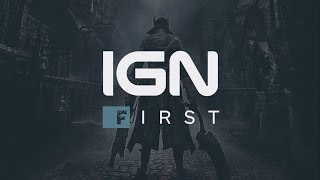 Bloodborne: The First 18 Minutes - IGN First