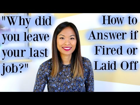 Why Did You Leave Your Last Job? - Good Answer If You Were Fired or Laid Off