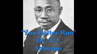 """You Better Run""- Dr. C.J. Johnson"