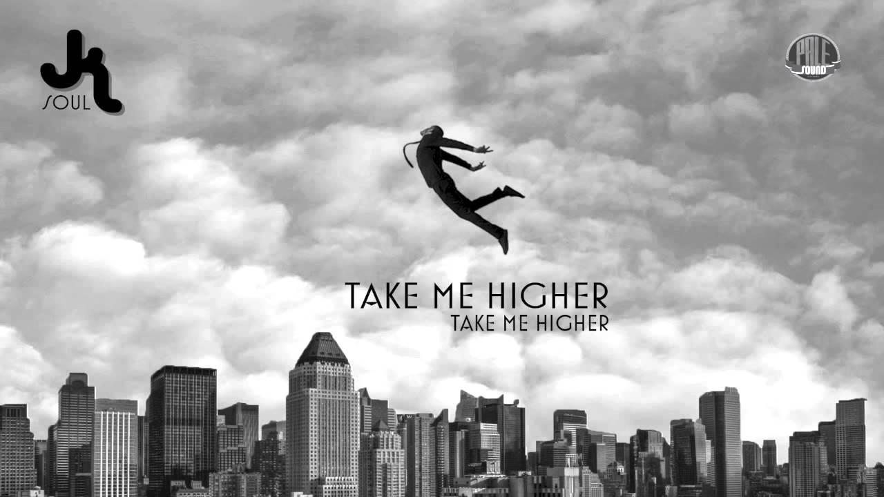 JK Soul - Take Me Higher - You...