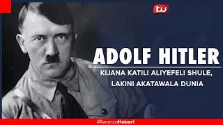 DICTATOR ADOLF HITLER: Kijana Katili aliyefeli Shule, Lakini akatawala Dunia.