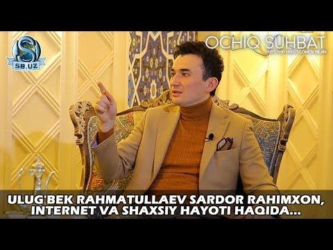 Ulug'bek Rahmatullaev Sardor Rahimxon, internet va shaxsiy hayoti haqida...