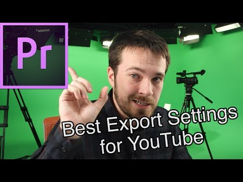 Best Export Settings for YouTube - Adobe Premiere Pro CC