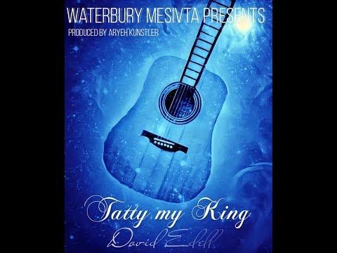 Tatty My King | Dovid Edell | Waterbury Mesivta
