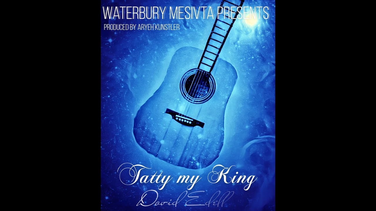 Tatty My King | Dovid Edell | Waterbury Mesivta