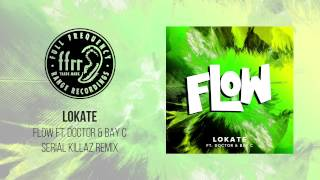 Lokate Feat. Doctor & Bay C - Flow (Serial Killaz Remix)