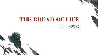 """The Bread of Life"" (John 6:35-59)"