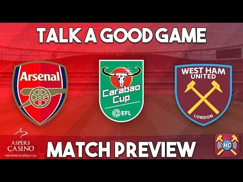 Arsenal v West Ham Utd Preview | Carabao Cup | Talk A Good Game