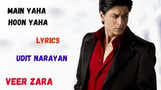 Main Yahan Hoon Yahan Lyrics   Udit Narayan   Saharukh Khan   Veer Zaara