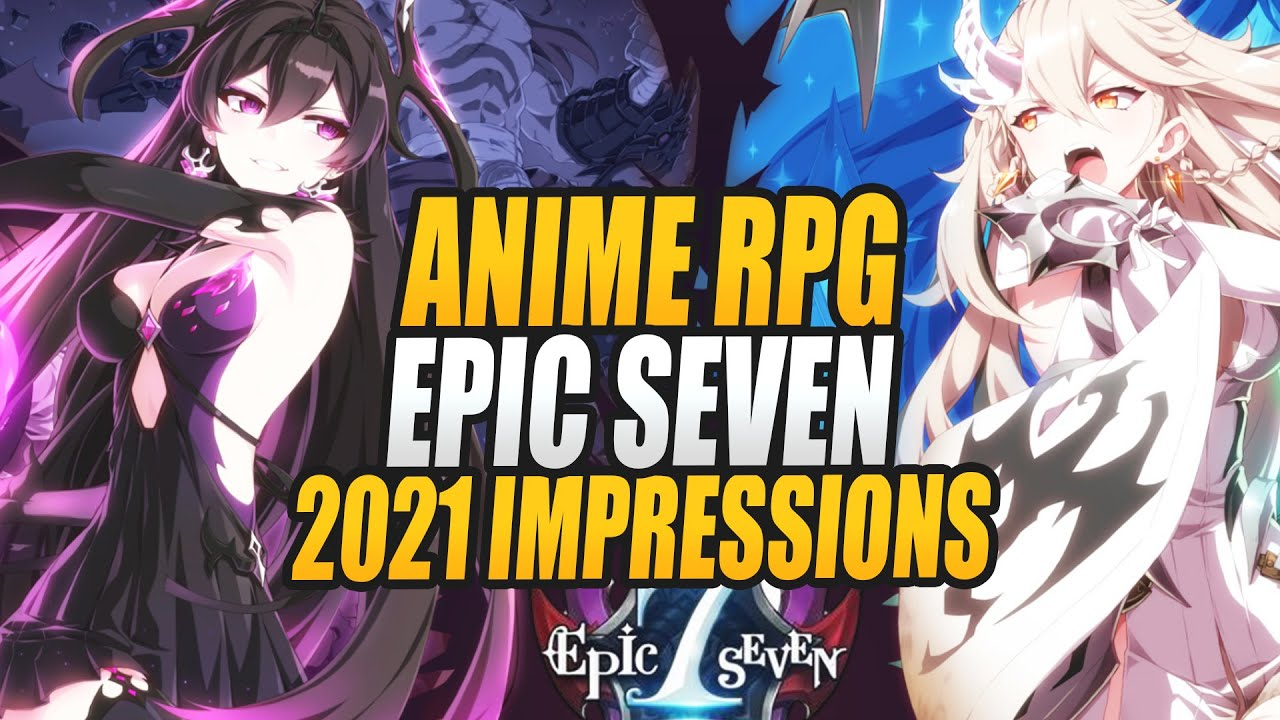 Epic Seven 2021 Impressions - One of the Best Anime Mobile Games, Ever.