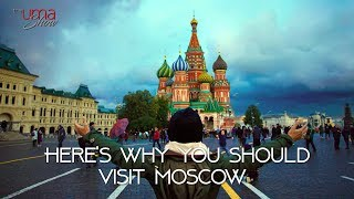 Here's Why You Should Visit Moscow
