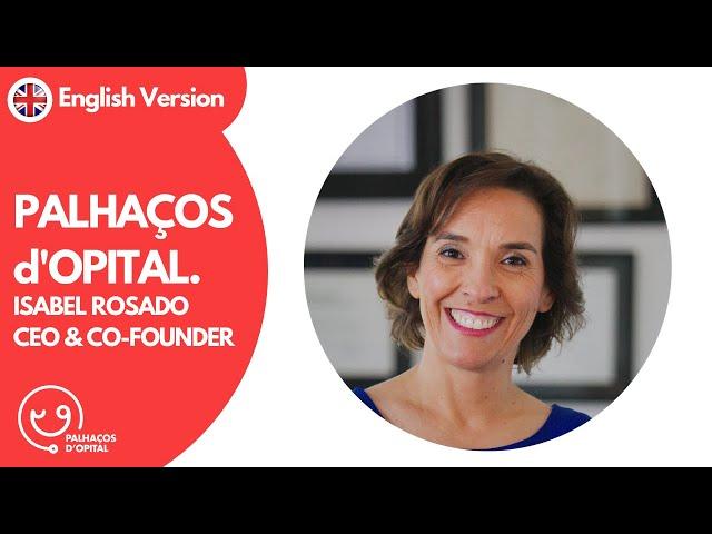 Palhaços d'Opital | Isabel Rosado - CEO & Co-Founder Palhaços d'Opital (English version)