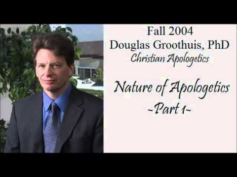 Nature of Apologetics (1 of 2)- Douglas Groothuis, Ph.D.