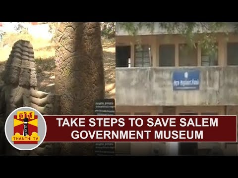 Take steps to save Salem Government Museum | Activists urge TN Govt | Thanthi TV