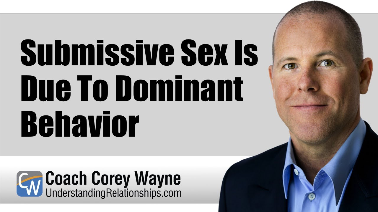 Submissive Sex Is Due To Dominant Behavior Youtube