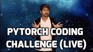 PyTorch Coding Challenge (LIVE)