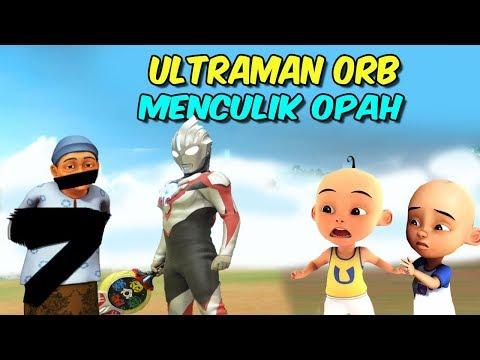 download Ultraman Orb menculik Opah , Upin ipin sedih