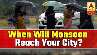 Know When Will Monsoon Reach Your City | ABP News