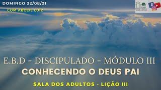 Escola Bíblica - Discipulado - Mód III - Lição III - O conhecimento de Deus - 22.08.21
