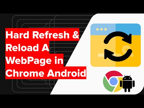 How to do Hard Refresh and Reload WebPage in Chrome Android?