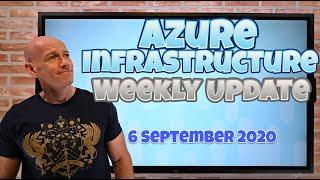 Azure Infrastructure Weekly Update - 6 September 2020