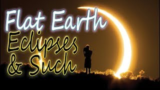 FLAT EARTH ~ Eclipses & Such