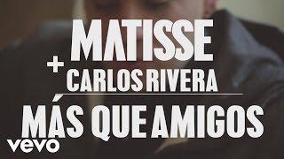 Смотреть клип Matisse Ft. Carlos Rivera - Más Que Amigos