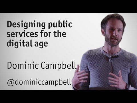"""Designing public services for the digital age"" - by Dominic Campbell, FutureGov"