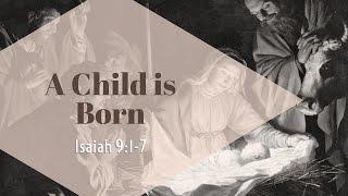 A Child is Born - Isaiah 9:1-7 - Paul Sanchez