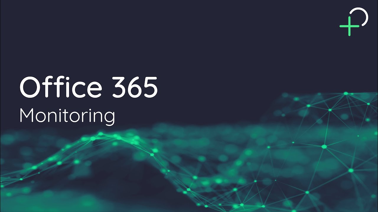 Unified Monitoring - Office 365 Monitoring