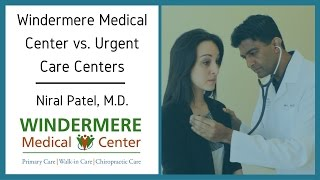 Windermere Medical Center Vs Urgent Care Centers