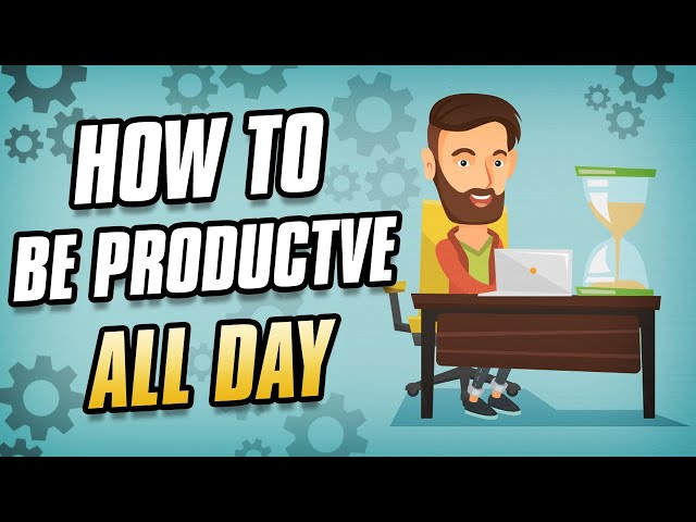 How To Be Productive All Day ( 3 Proven Tips To Be Productive Everyday)
