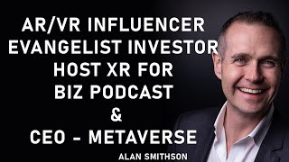 Alan Smithson- AR/VR Influencer,Evangelist, Investor & Founder Ceo-MetaVRse