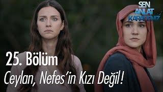 Ceylan, Nefes'in kızı değil! - Sen Anlat Karadeniz 25. Bölüm