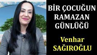 ''Bir Çocuğun Ramazan Günlüğü'' ALINTI - Seslendiren:Venhar SAĞIROĞLU