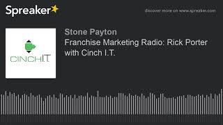 Franchise Marketing Radio: Rick Porter with Cinch I.T.
