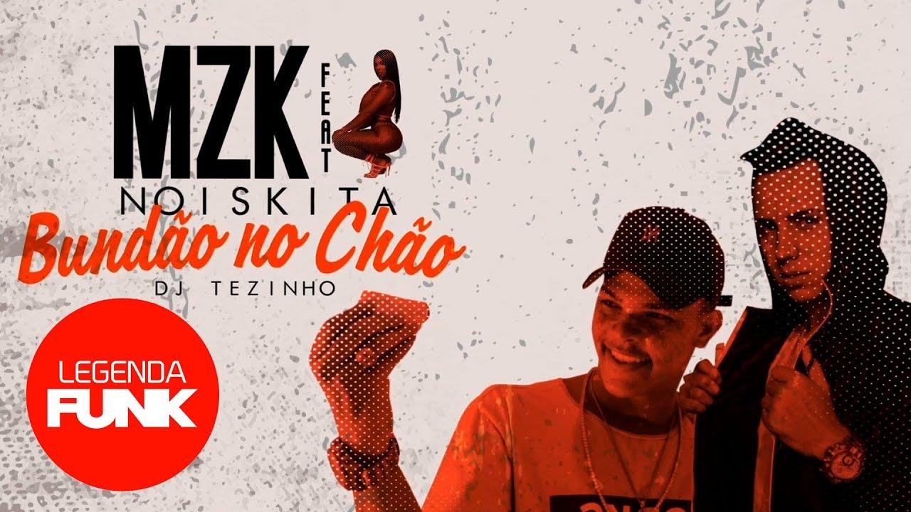 MZK ft. Noiskita - Bundão no Chão (Lyric VIdeo) DJ Tezinho