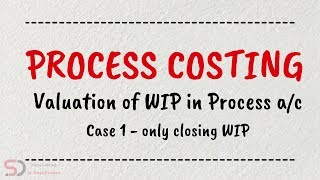 Valuation of WIP in Process A/c | Case 1 | Process Costing | Online Tutorials | Dr. Swati Dhawan