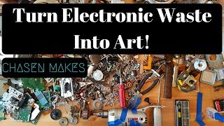 Turn Electronic Waste into Art!!