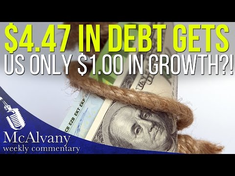 $4.47 in Debt gets us only $1.00 in Growth?! | McAlvany Commentary 2016